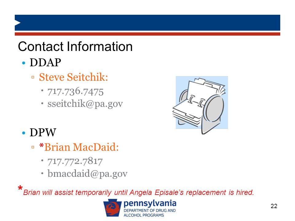 Contact Information DDAP. Steve Seitchik: 717.736.7475. sseitchik@pa.gov. DPW. *Brian MacDaid: