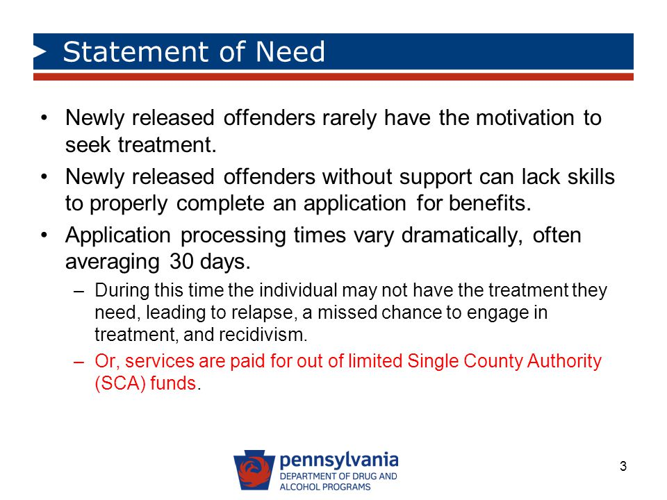 Statement of Need Newly released offenders rarely have the motivation to seek treatment.