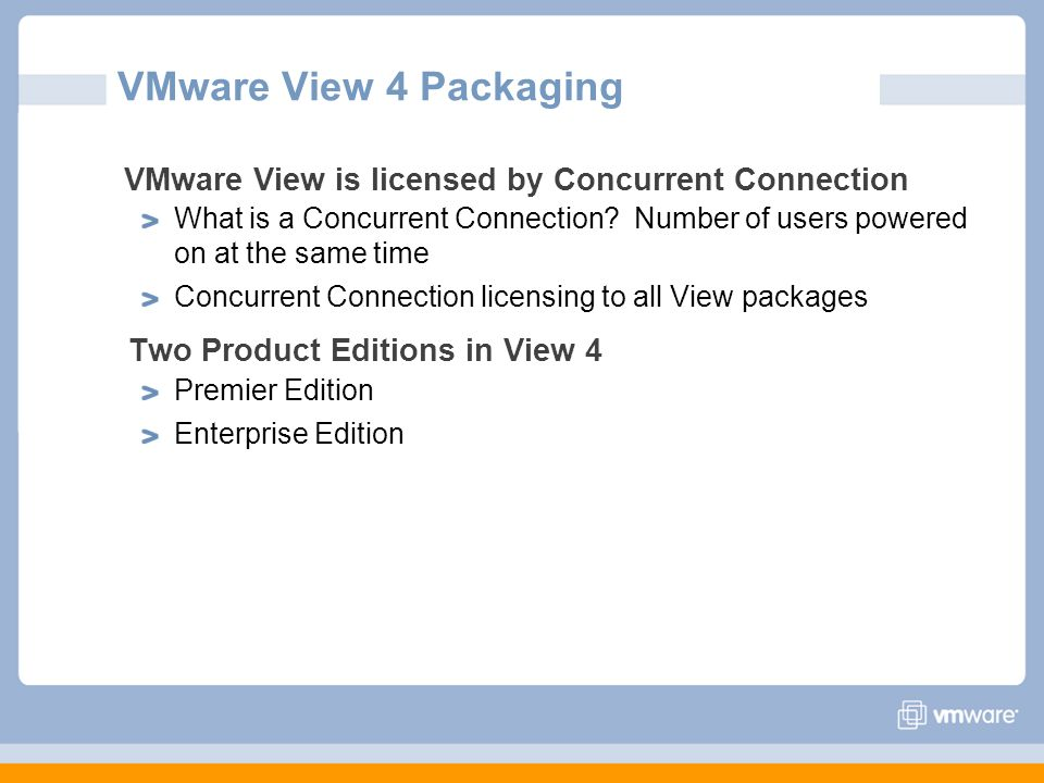VMware View 4 Packaging VMware View is licensed by Concurrent Connection.