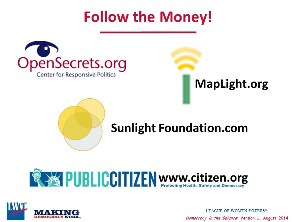 Follow the Money! MapLight.org Sunlight Foundation.com www.citizen.org