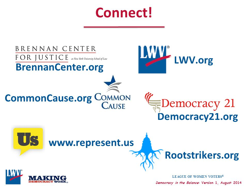 Connect! LWV.org BrennanCenter.org CommonCause.org Democracy21.org