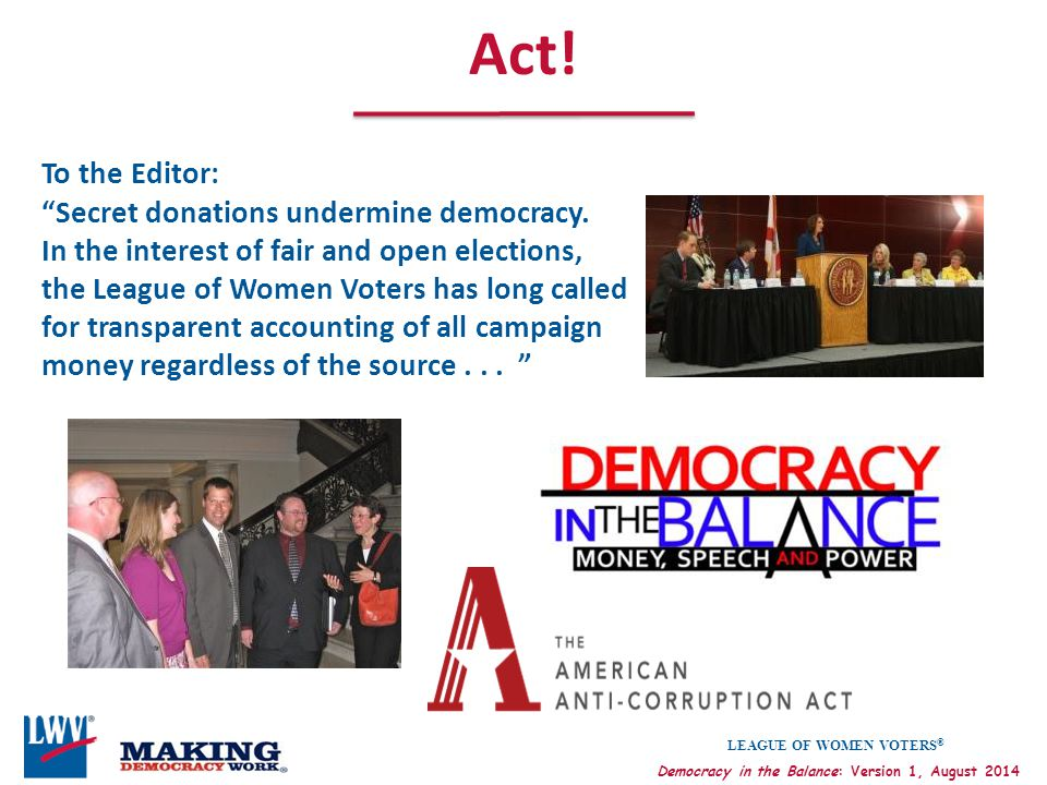 Act! To the Editor: Secret donations undermine democracy.
