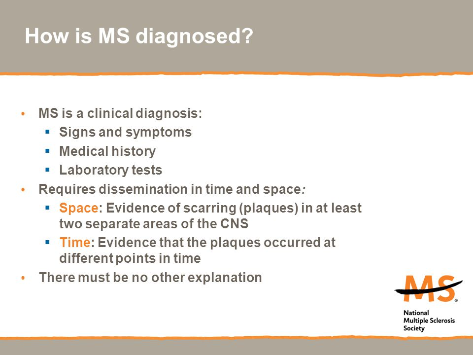 How is MS diagnosed MS is a clinical diagnosis: Signs and symptoms