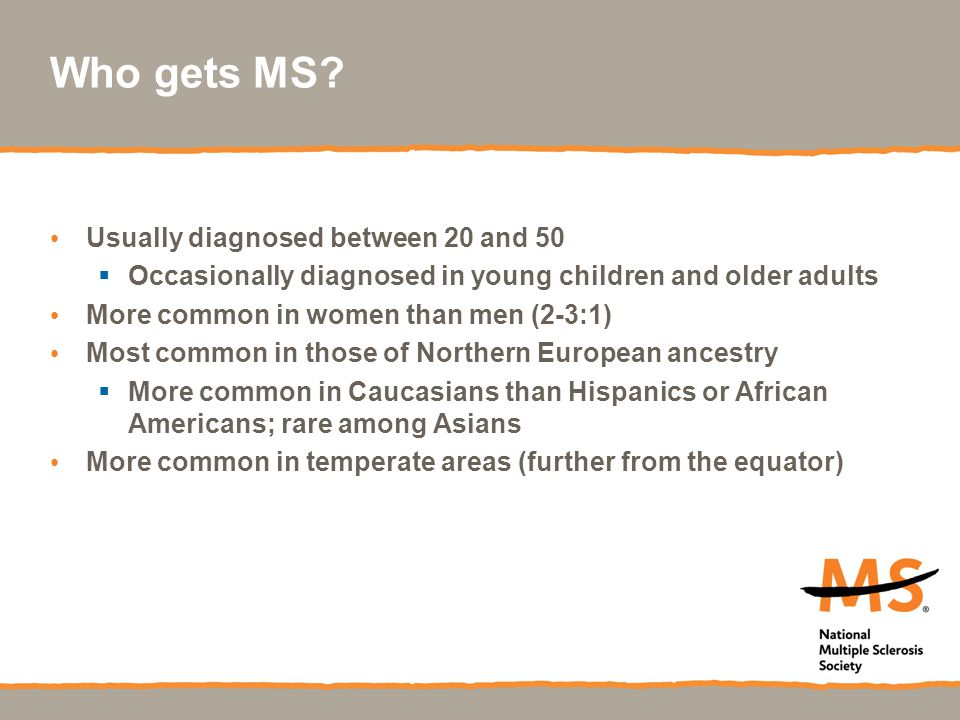 Who gets MS Usually diagnosed between 20 and 50