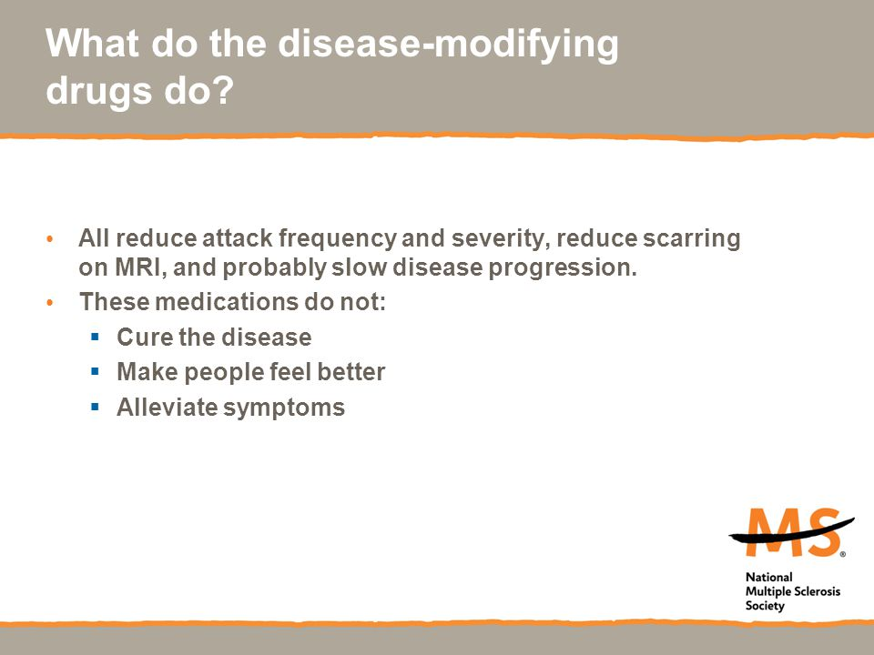 What do the disease-modifying drugs do