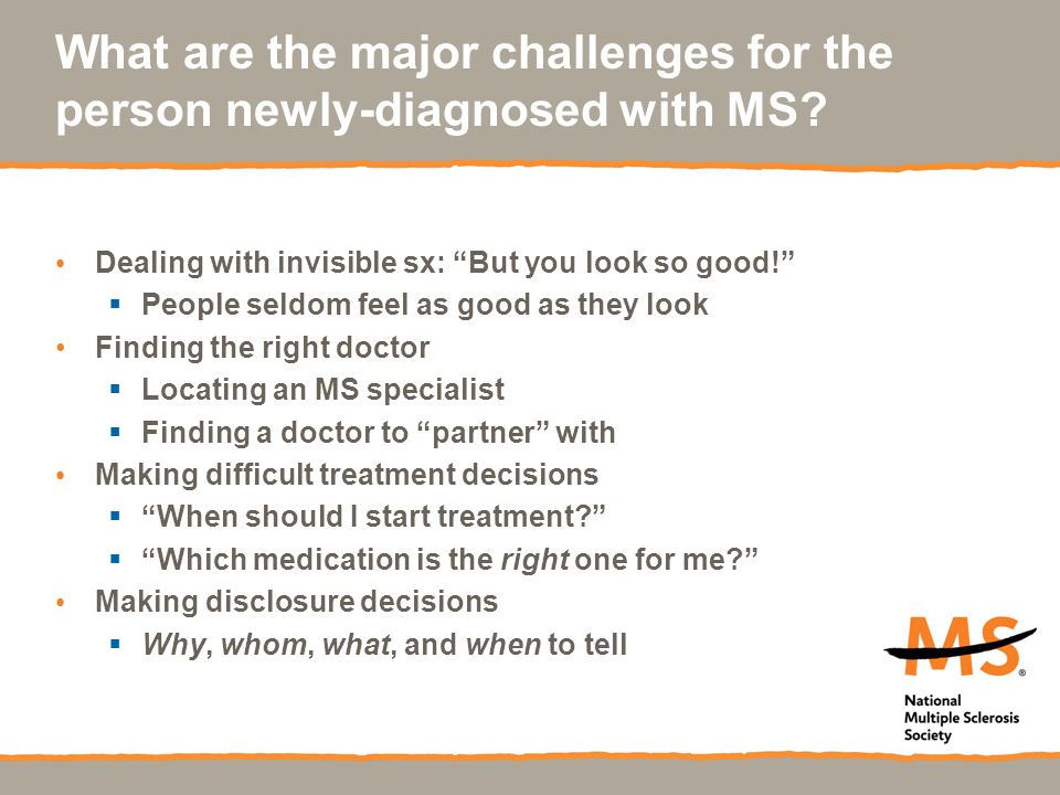 What are the major challenges for the person newly-diagnosed with MS