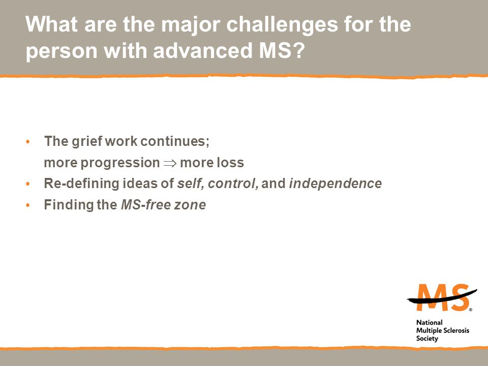 What are the major challenges for the person with advanced MS