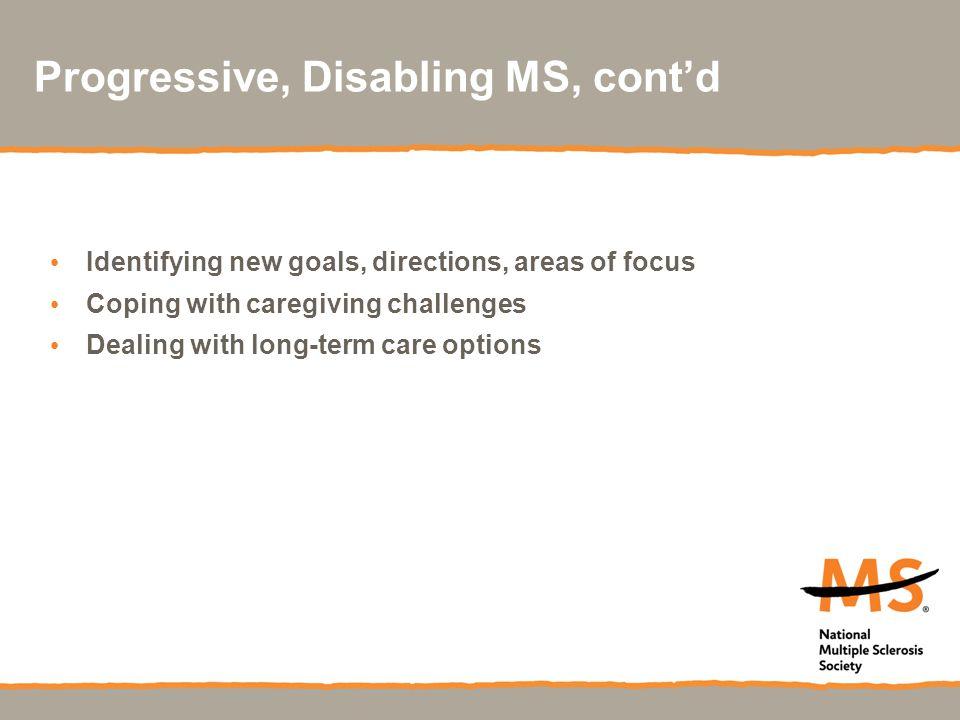 Progressive, Disabling MS, cont'd