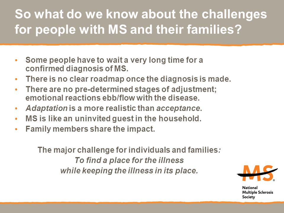 So what do we know about the challenges for people with MS and their families