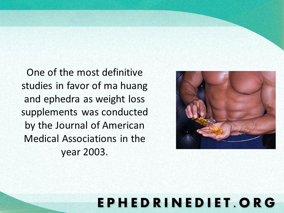 One of the most definitive studies in favor of ma huang and ephedra as weight loss supplements was conducted by the Journal of American Medical Associations in the year 2003.