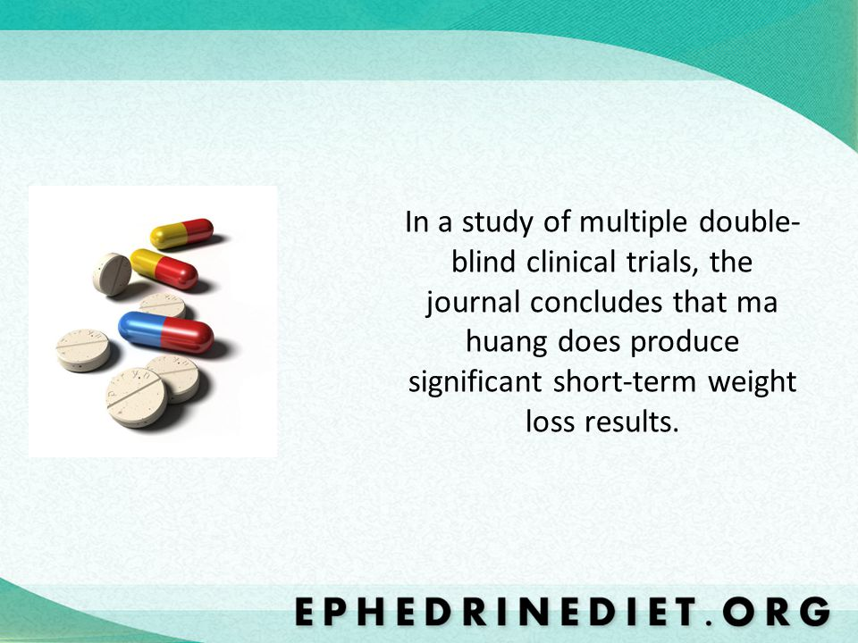 In a study of multiple double-blind clinical trials, the journal concludes that ma huang does produce significant short-term weight loss results.