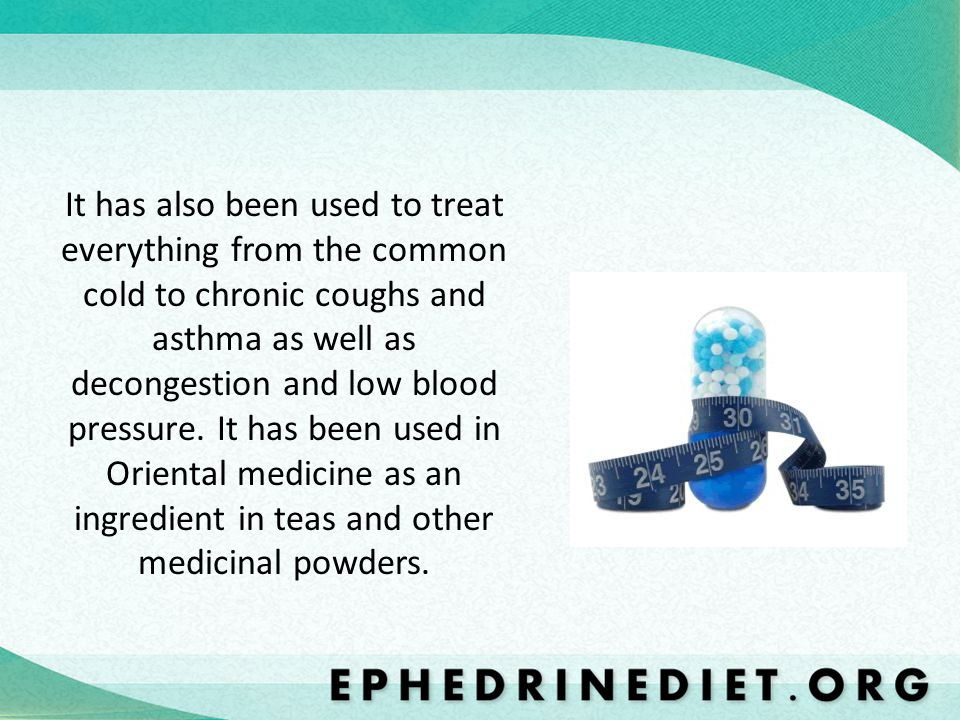 It has also been used to treat everything from the common cold to chronic coughs and asthma as well as decongestion and low blood pressure.