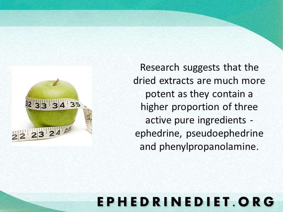 Research suggests that the dried extracts are much more potent as they contain a higher proportion of three active pure ingredients - ephedrine, pseudoephedrine and phenylpropanolamine.