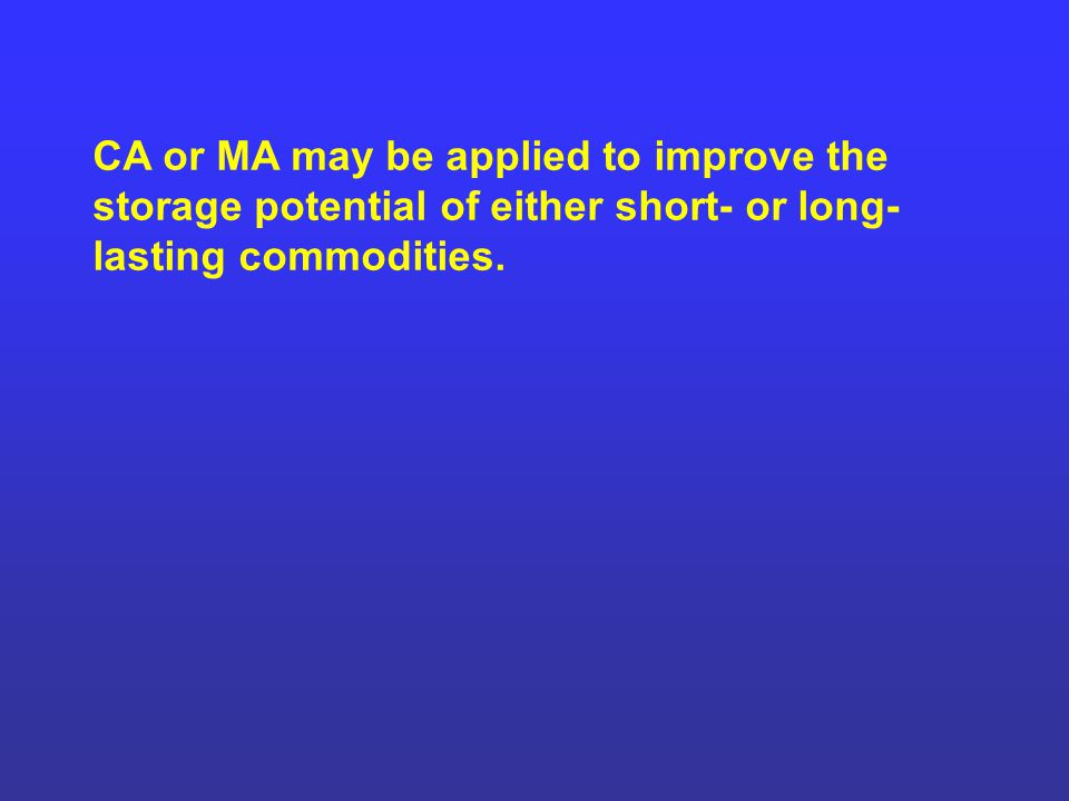 CA or MA may be applied to improve the storage potential of either short- or long-lasting commodities.