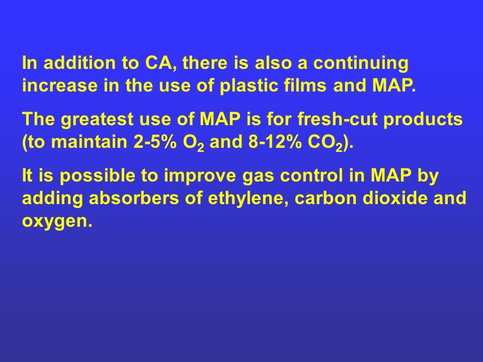 In addition to CA, there is also a continuing increase in the use of plastic films and MAP.
