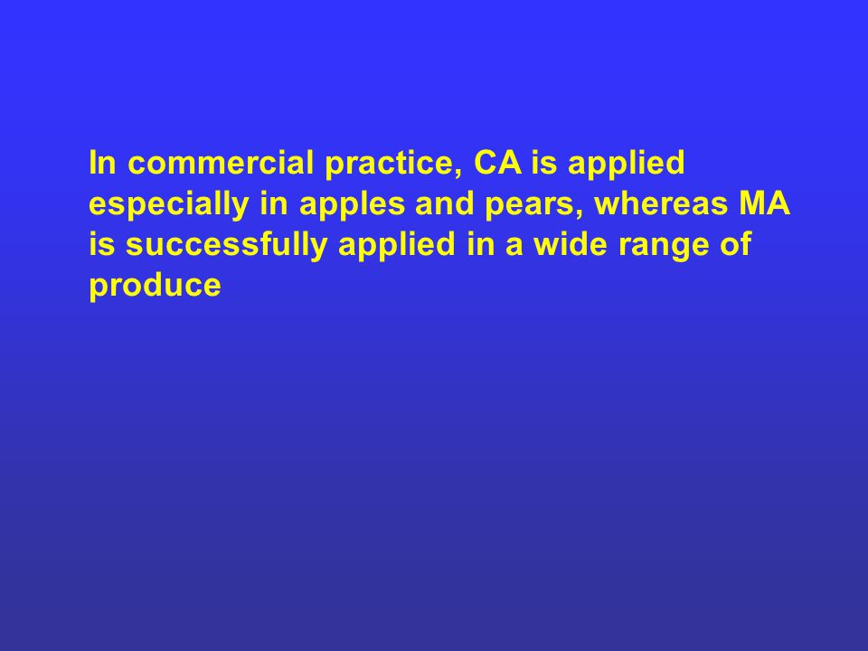In commercial practice, CA is applied especially in apples and pears, whereas MA is successfully applied in a wide range of produce