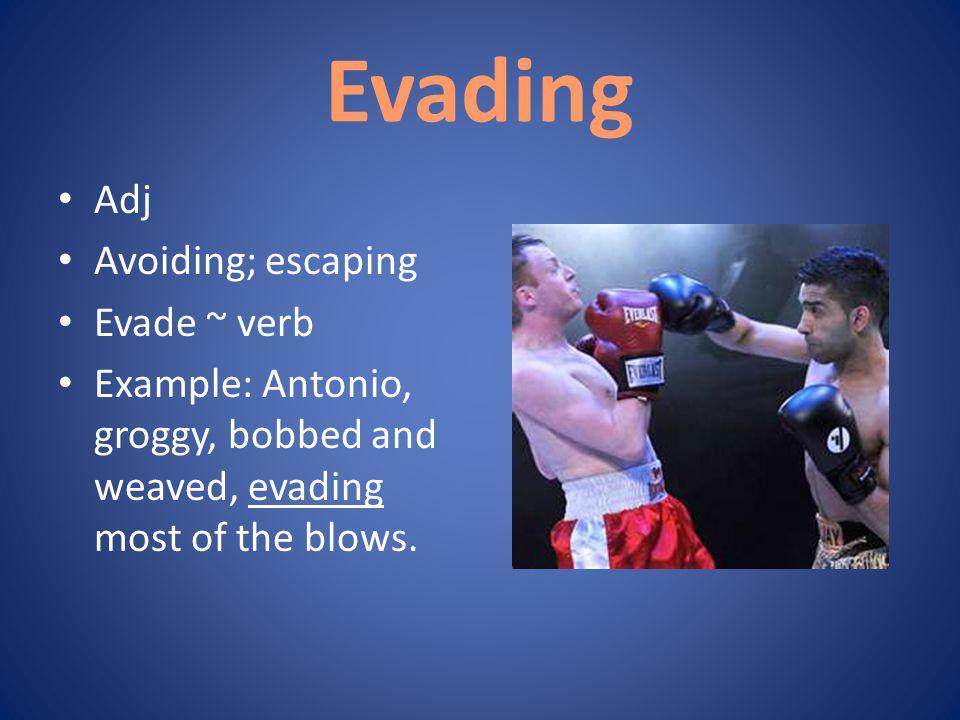 Evading Adj Avoiding; escaping Evade ~ verb