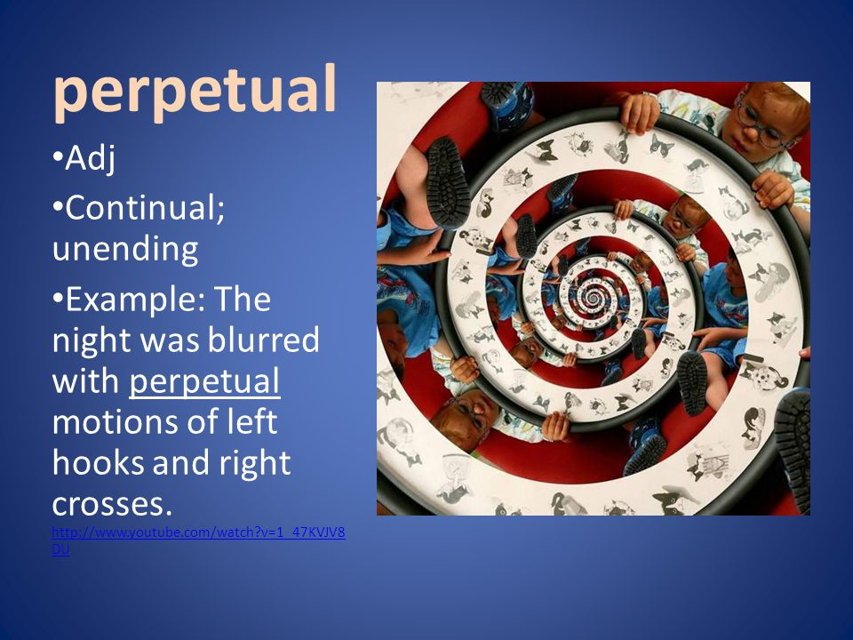 perpetual Adj Continual; unending