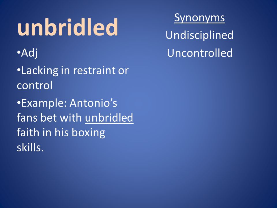 Synonyms Undisciplined Uncontrolled