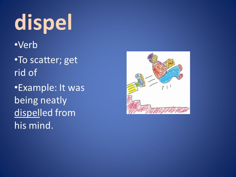 dispel Verb To scatter; get rid of