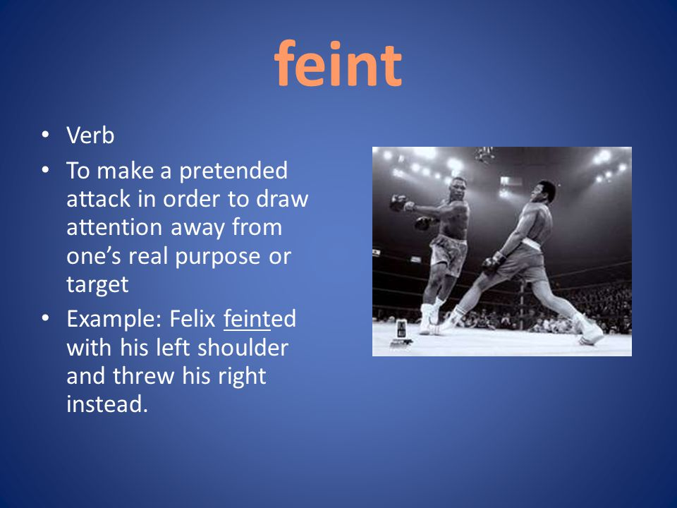 feint Verb. To make a pretended attack in order to draw attention away from one's real purpose or target.