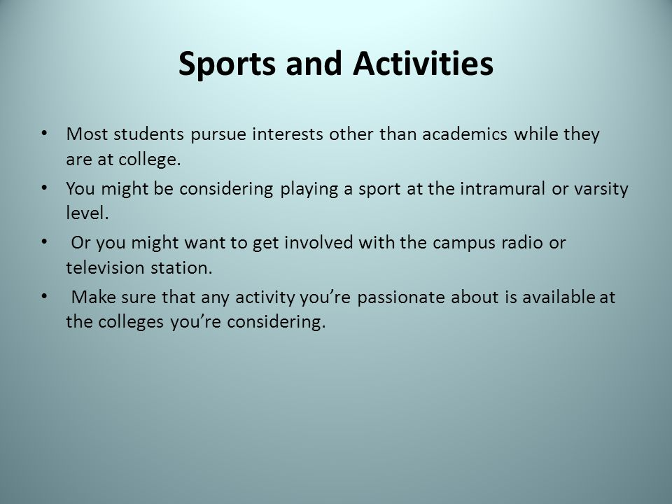 Sports and Activities Most students pursue interests other than academics while they are at college.