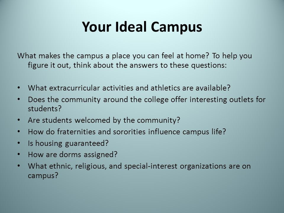 Your Ideal Campus What makes the campus a place you can feel at home To help you figure it out, think about the answers to these questions: