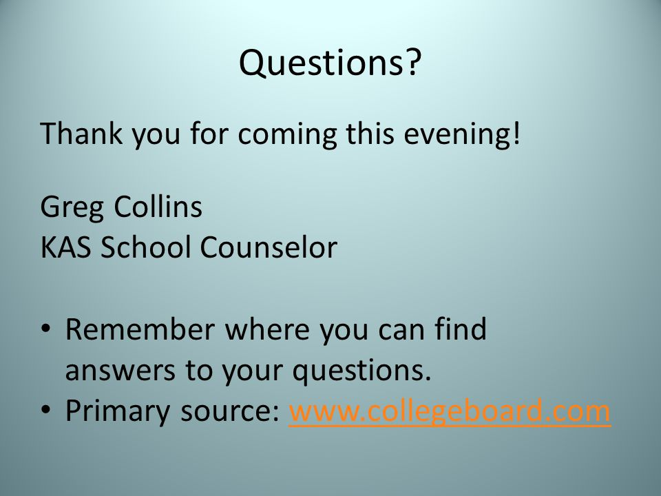 Questions Thank you for coming this evening! Greg Collins