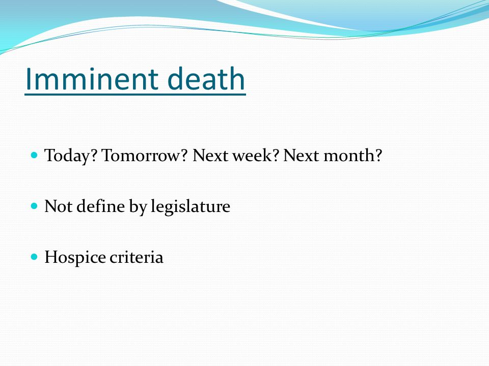 Imminent death Today Tomorrow Next week Next month