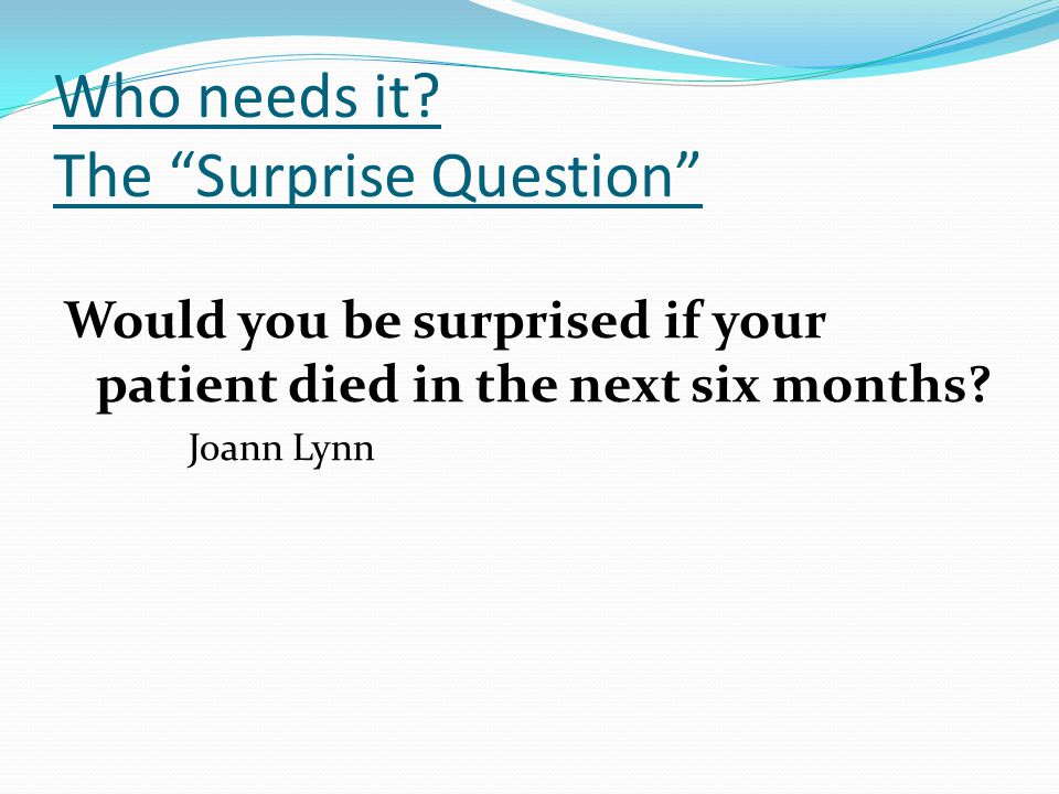 Who needs it The Surprise Question