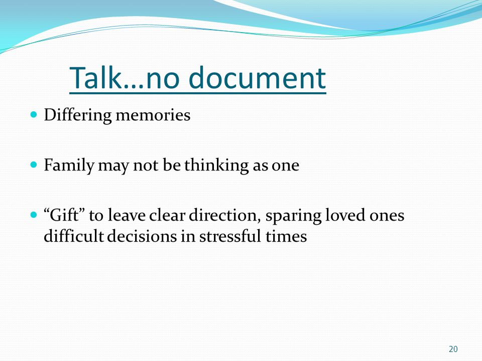 Talk…no document Differing memories Family may not be thinking as one