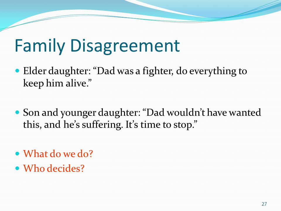 Family Disagreement Elder daughter: Dad was a fighter, do everything to keep him alive.