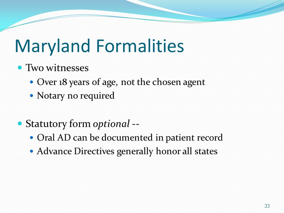 Maryland Formalities Two witnesses Statutory form optional --