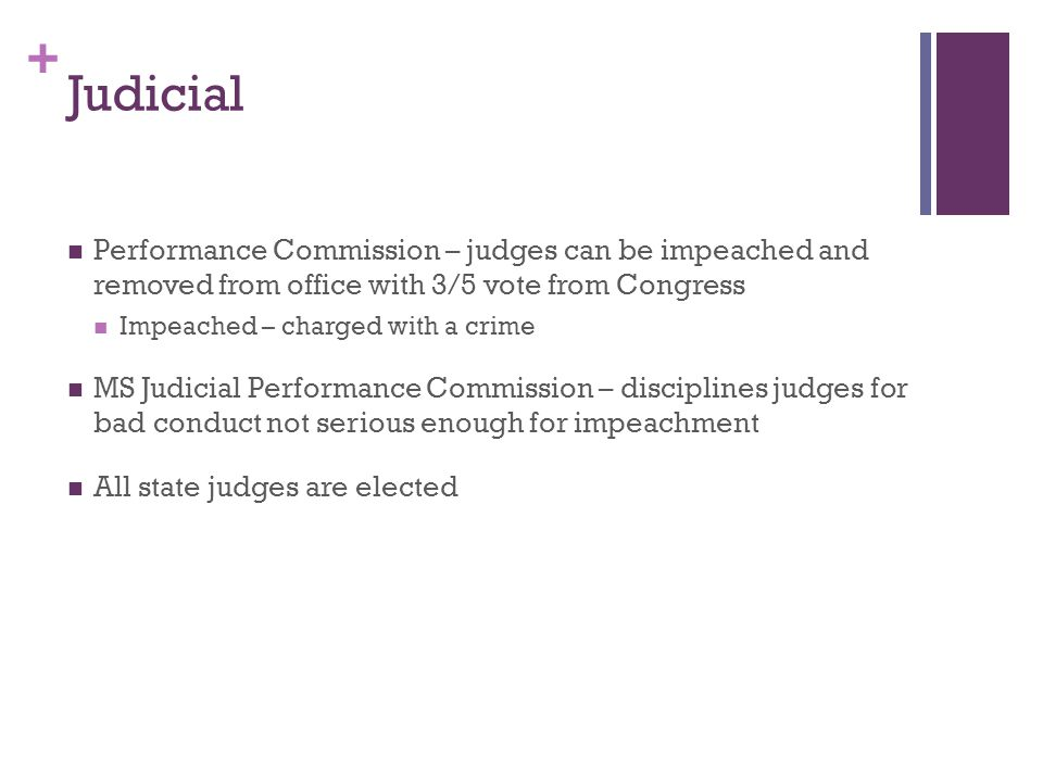 Judicial Performance Commission – judges can be impeached and removed from office with 3/5 vote from Congress.