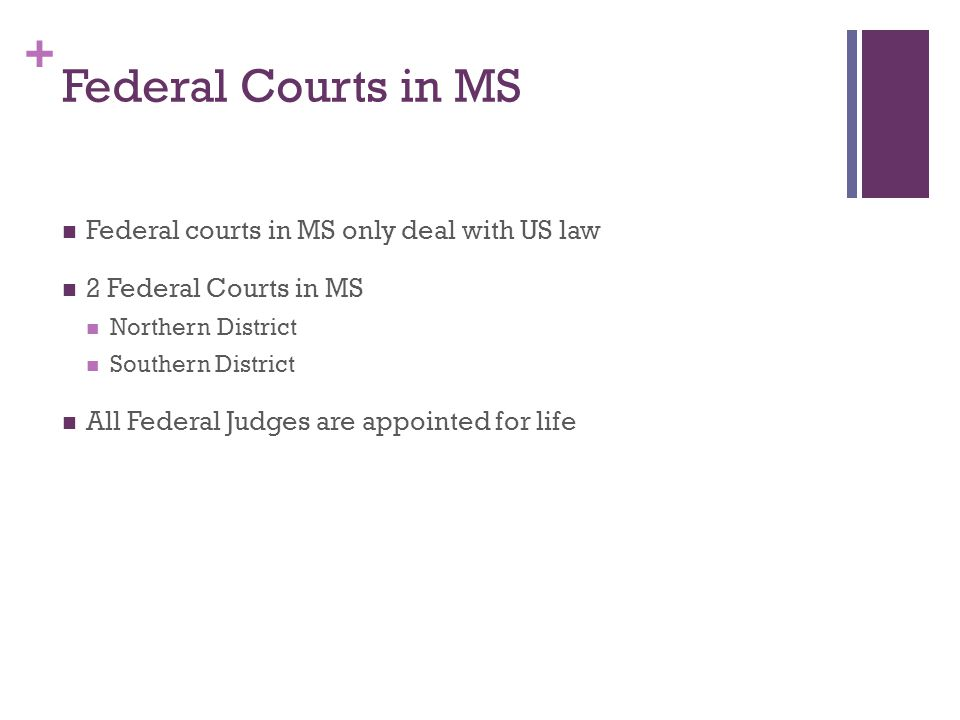 Federal Courts in MS Federal courts in MS only deal with US law