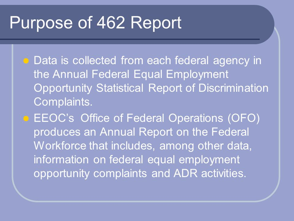 Purpose of 462 Report