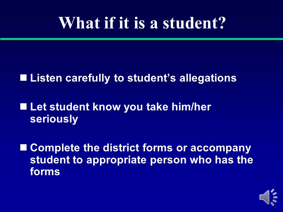 What if it is a student Listen carefully to student's allegations