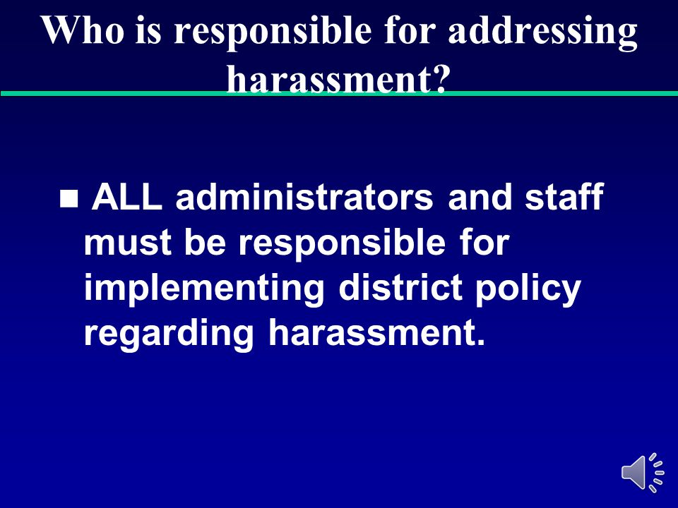 Who is responsible for addressing harassment