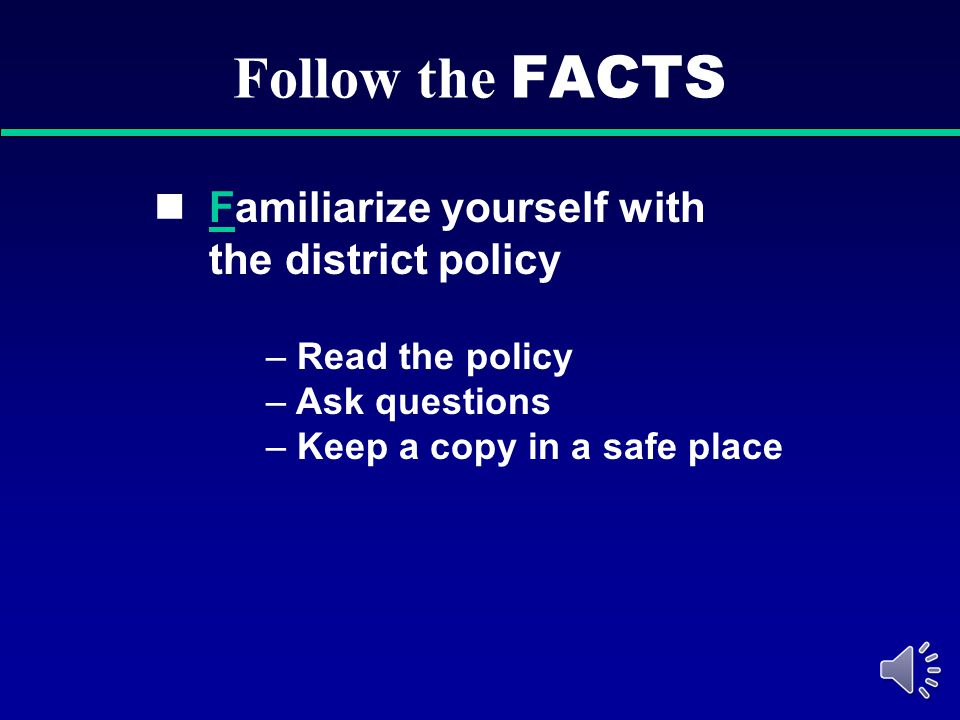Follow the FACTS Familiarize yourself with the district policy