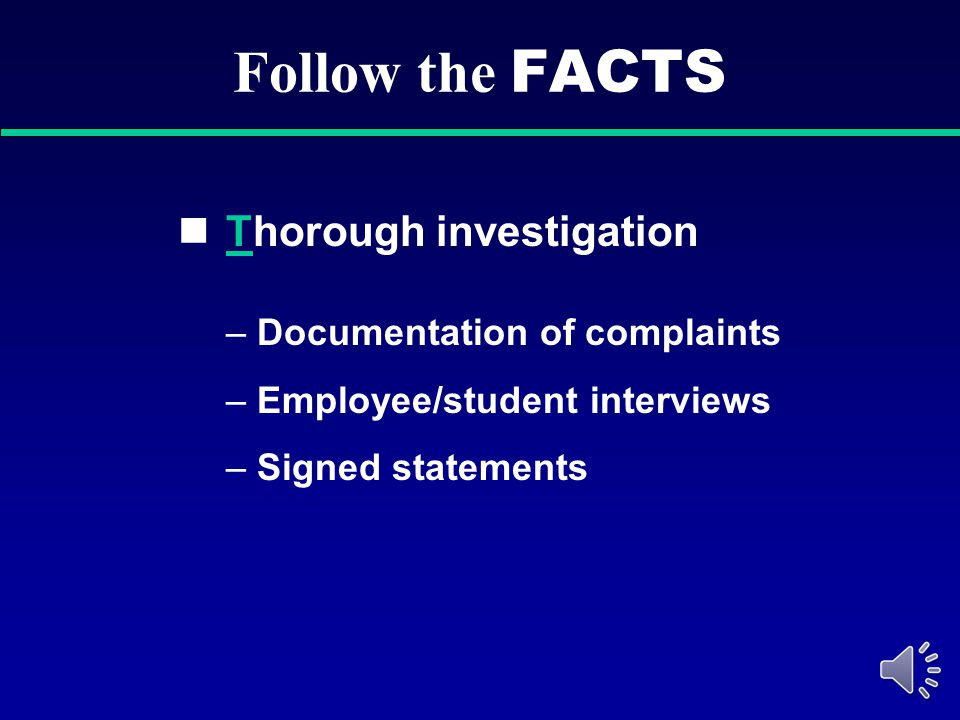 Follow the FACTS Thorough investigation Documentation of complaints