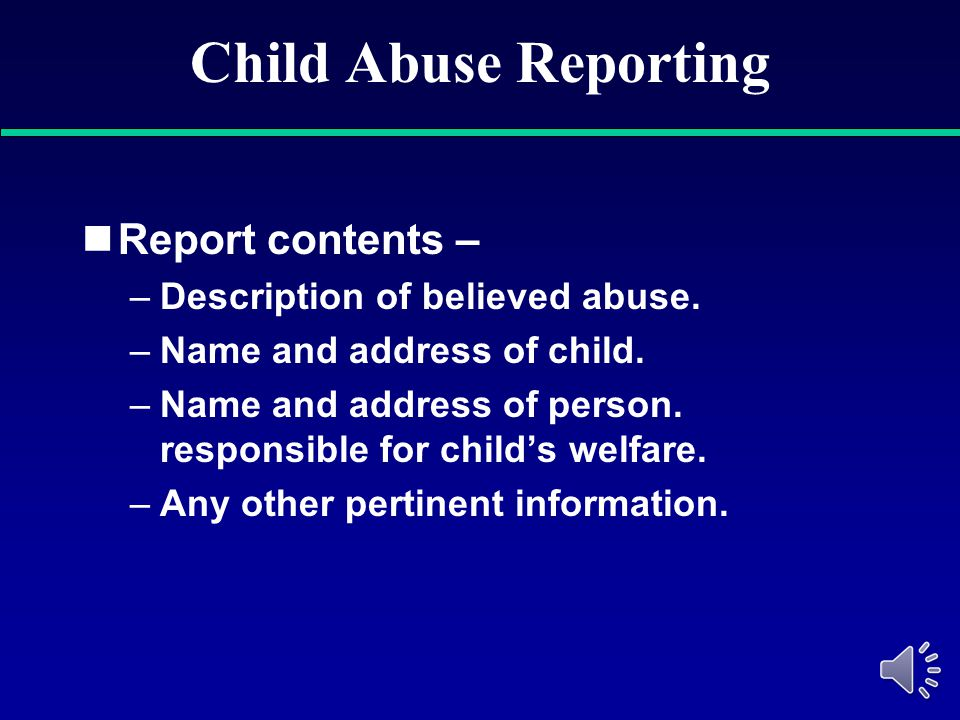 Child Abuse Reporting Report contents – Description of believed abuse.