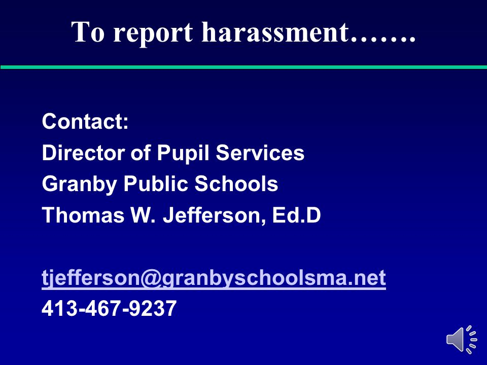 To report harassment…….