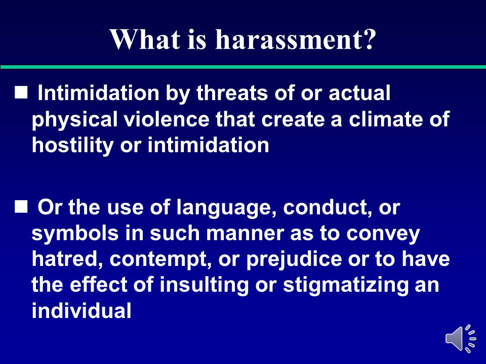 What is harassment Intimidation by threats of or actual physical violence that create a climate of hostility or intimidation.
