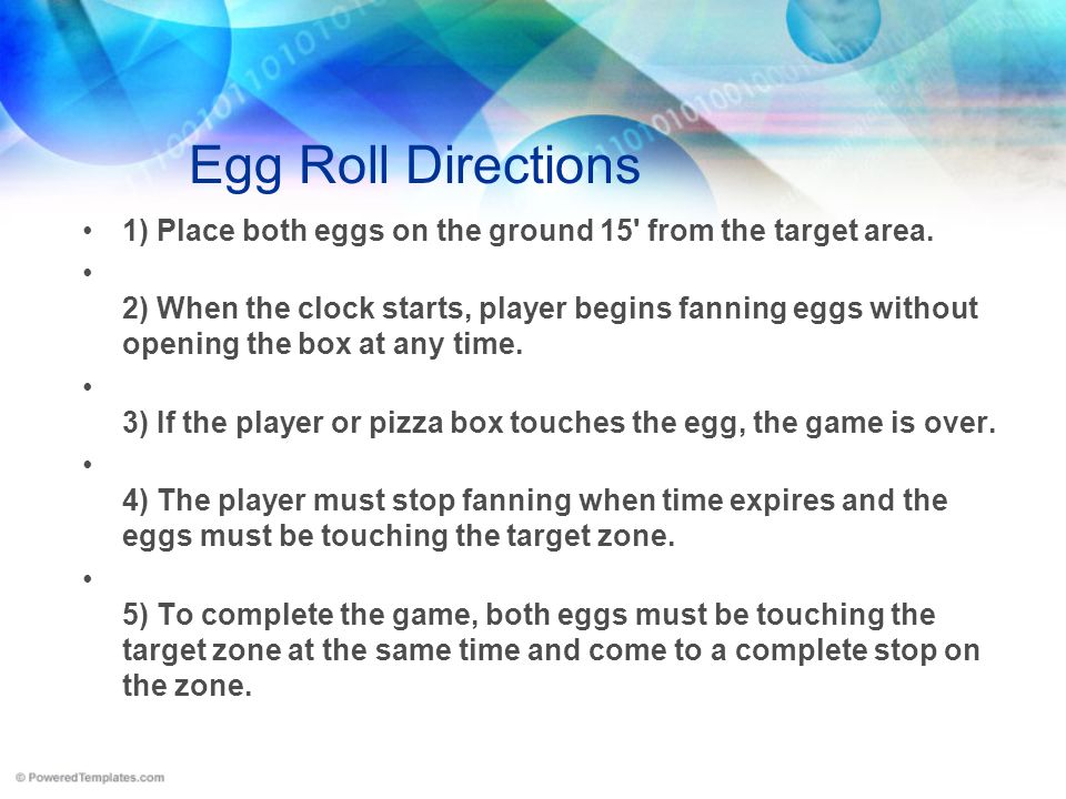 Egg Roll Directions 1) Place both eggs on the ground 15 from the target area.