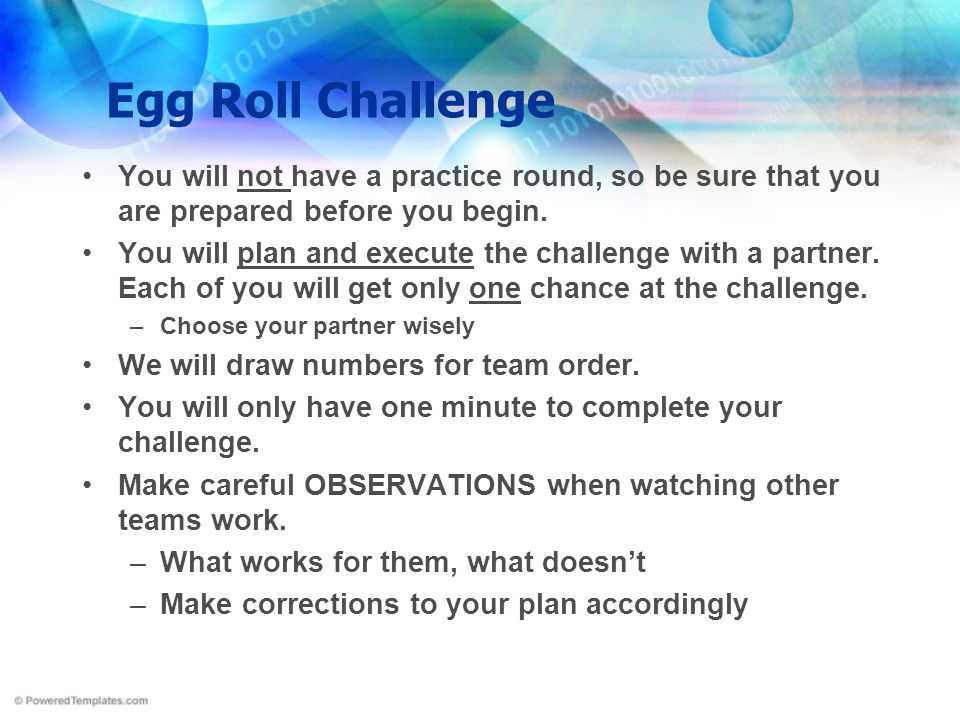 Egg Roll Challenge You will not have a practice round, so be sure that you are prepared before you begin.