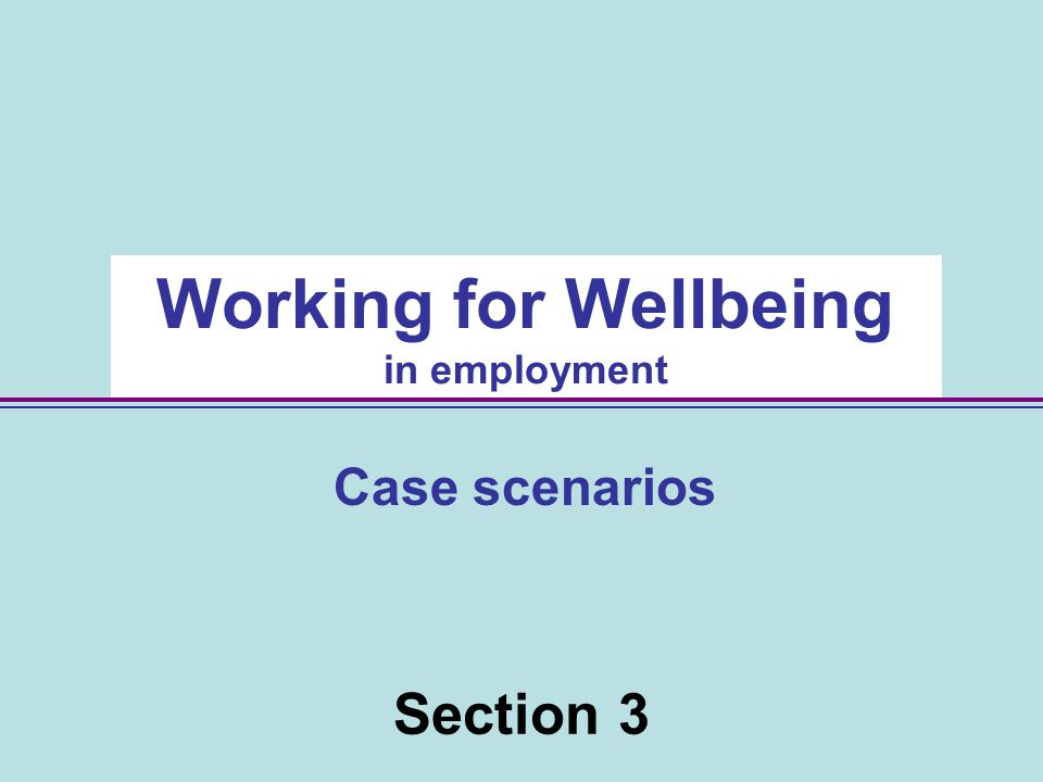 Section 3 Working for Wellbeing in employment Case scenarios