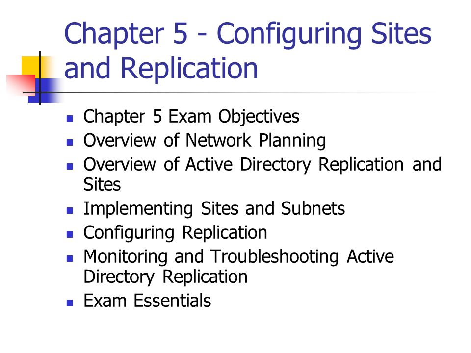 Chapter 5 - Configuring Sites and Replication