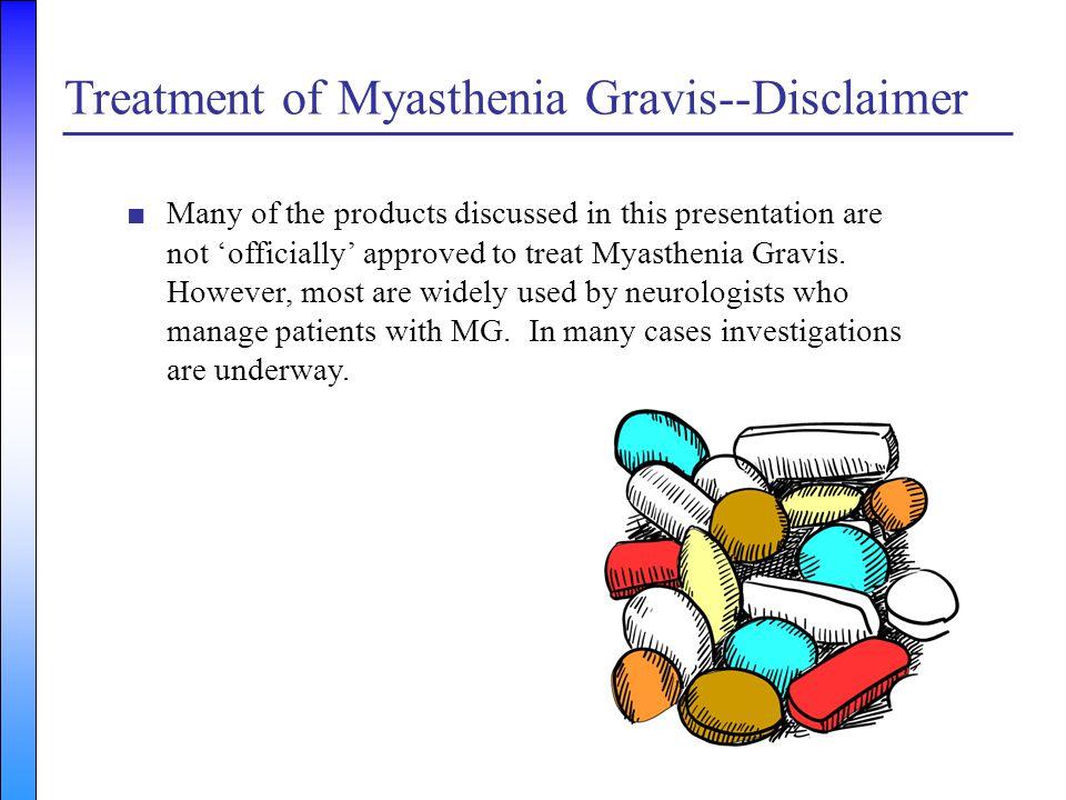 Treatment of Myasthenia Gravis--Disclaimer