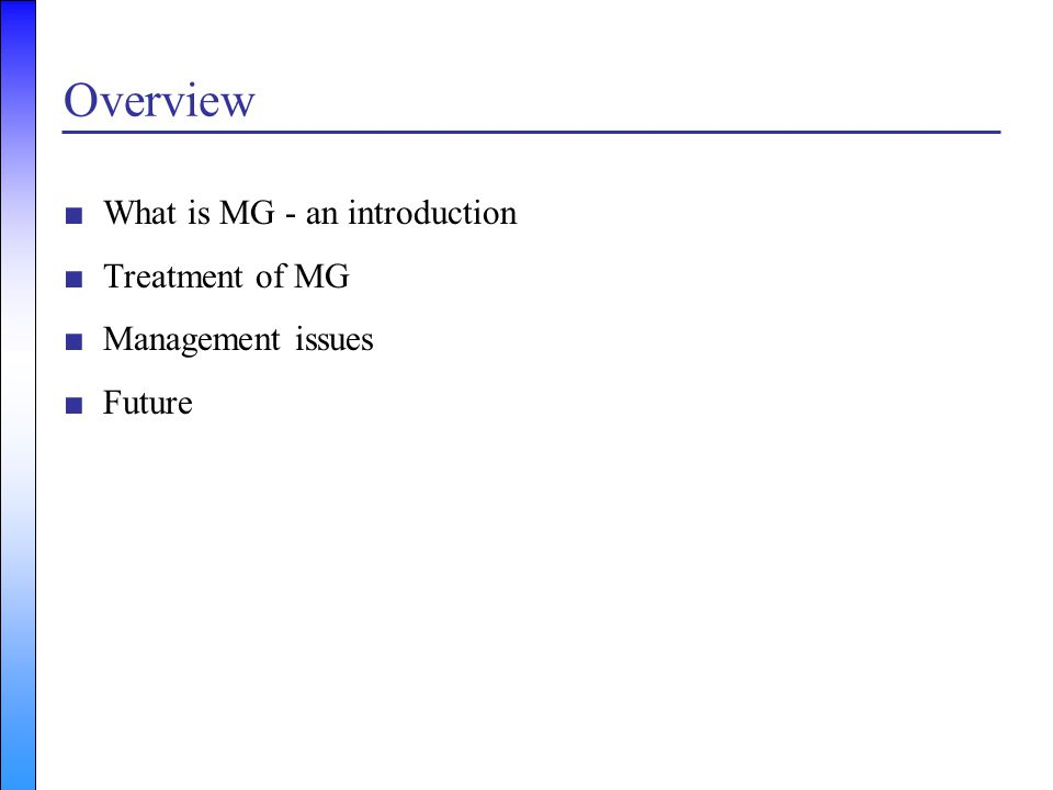 Overview What is MG - an introduction Treatment of MG
