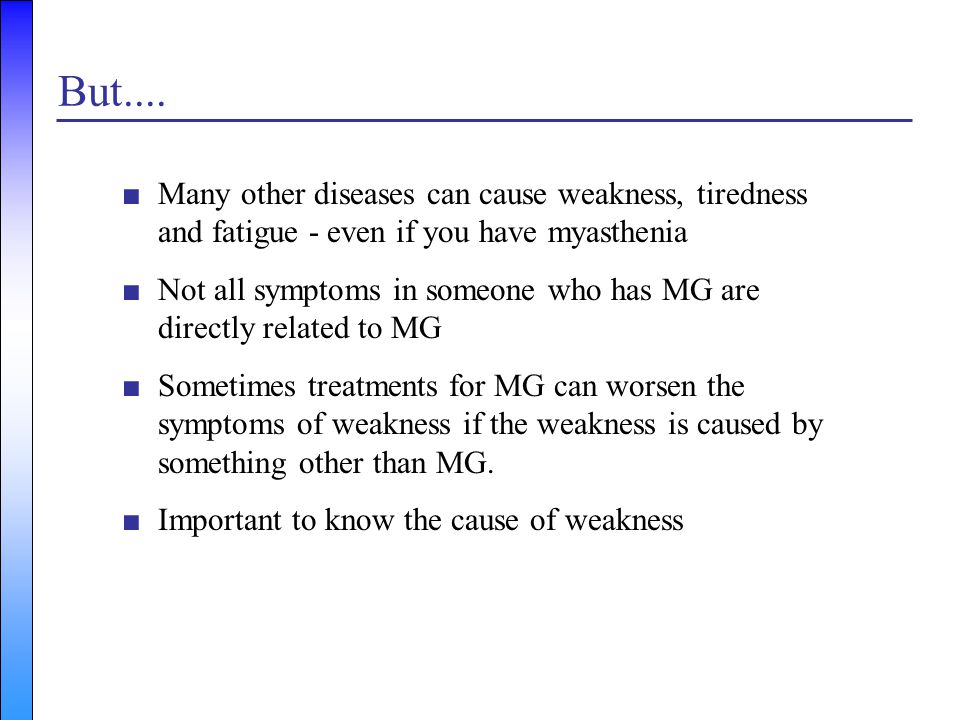 But.... Many other diseases can cause weakness, tiredness and fatigue - even if you have myasthenia.